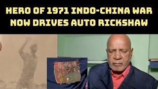 Forgotten Hero Of 1971 Indo-China War Now Drives Auto Rickshaw In Hyderabad | Catch News