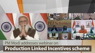 PM Modi addresses webinar on Production Linked Incentives scheme | PMO