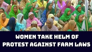 International Women's Day: Women Take Helm Of Protest Against Farm Laws At Tikri Border | Catch News
