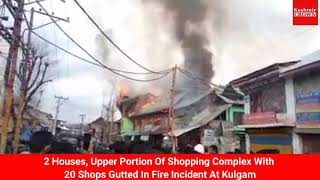 2 Houses, Upper Portion Of Shopping Complex With 20 Shops Gutted In Fire Incident At Kulgam