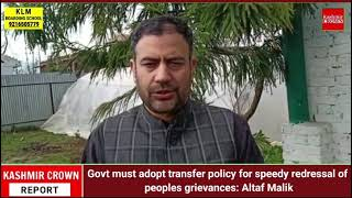 Govt must adopt transfer policy for speedy redressal of peoples grievances: Altaf Malik