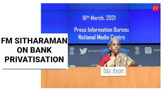 Not all banks are going to be privatised; interests of workers will be protected: FM Sitharaman