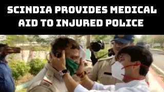 Scindia Provides Medical Aid To Injured Police Personnel | Catch News