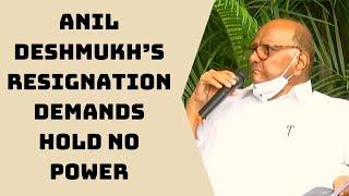 Anil Deshmukh's Resignation Demands Hold No Power: Sharad Pawar | Catch News