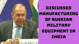 Discussed Manufacturing Of Russian Military Equipment In India: Russian Foreign Minister |Catch News