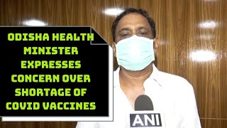 Odisha Health Minister Expresses Concern Over Shortage Of COVID Vaccines | Catch News