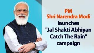 "PM Shri Narendra Modi launches ""Jal Shakti Abhiyan:Catch The Rain"" campaign."