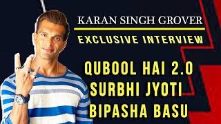 Karan Singh Grover Exclusive Interview   Qubool Hai 2.0   Surbhi Jyoti   Bipasha Basu