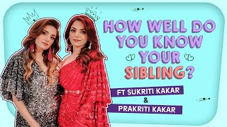 Sukriti Kakar and Prakriti Kakar take the 'How Well Do You Know Your Sibling' test