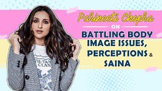 Parineeti Chopra on being fatshamed, losing weight, battling lows & her mom's support   Saina