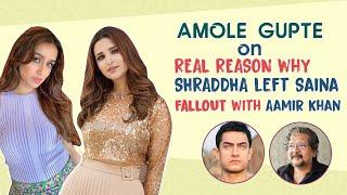 Amole Gupte on Parineeti Chopra, Shraddha Kapoor's exit from Saina & his BIG FIGHT with Aamir Khan