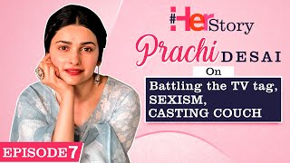 Prachi Desai on the TV tag, getting replaced in films, facing sexism, casting couch | Her Story