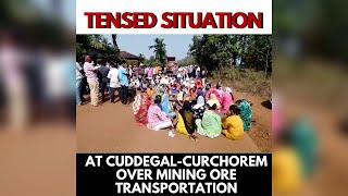 For second day situation in Cuddegal-Curchorem is tensed as Fomento workers stop ore transportation