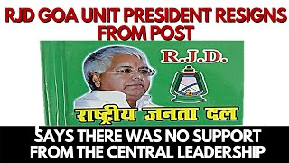 RJD Goa unit President resigns from post, Says there was no support from the central leadership