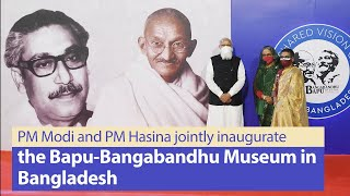 PM Modi and PM Sheikh Hasina jointly inaugurate the Bapu-Bangabandhu Museum in Bangladesh | PMO
