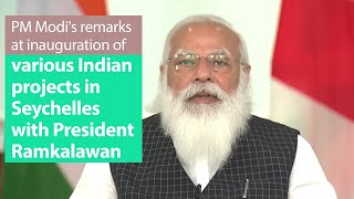 PM Modi's remarks at inauguration of various Indian projects in Seychelles with President Ramkalawan