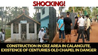 Shocking   Construction in CRZ area in Calangute, Existence of centuries old Chapel in danger