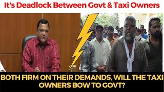 Deadlock between Govt & Taxi Owners! Both firm on their demands, Will the taxi owners bow to Govt