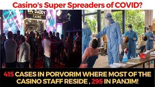 Are Casino's Super spreaders of COVID? 415 cases in Porvorim where most of the Casino staff reside