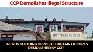 #BreakingNews | Trends clothing opposite Captain of Ports demolished by CCP!