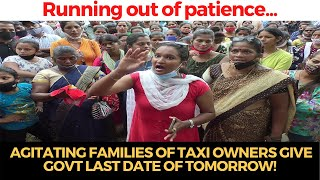 Running out of patience, agitating families of taxi owners give govt last date of tomorrow!