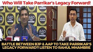Battle between BJP & AAP to take Parrikar's legacy forward?! Listen To Rahul Mhambre
