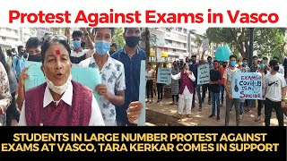 #Exams | Students in large number protest against exams at Vasco, Tara Kerkar comes in support