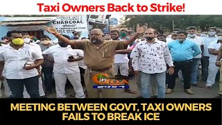 Meeting between Govt, Taxi owners fails to break ice; Taxi owners back to strike!