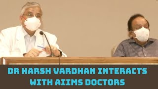 Dr Harsh Vardhan Interacts With AIIMS Doctors | Catch News