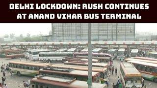 Delhi Lockdown: Rush Continues At Anand Vihar Bus Terminal | Catch News