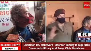 Chairman MC Handwara  Masroor Banday inaugurates  Community library And Press Club  Handwara
