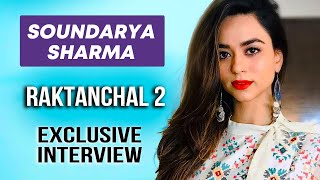 Raktanchal Season 2 | Soundarya Sharma Exclusive Interview | Upcoming Movies