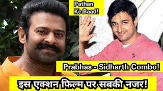 Prabhas And Sidharth Anand Combo After Pathan Is Almost Confirmed