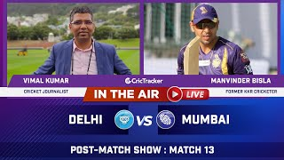Indian T20 League Match 13 : Delhi vs Mumbai Post Match Analysis With Vimal Kumar & Manvinder Bisla