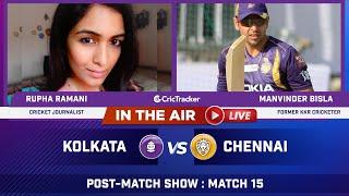 Indian T20 League M-15 : Kolkata v Chennai Post Match Analysis With Rupha Ramani & Manvinder Bisla
