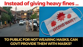 Instead of giving heavy fines to public for not wearing masks, Can govt provide them with masks?