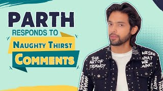 Parth Samthaan's HILARIOUS replies to NAUGHTY Thirsty comments from fans | Mai Hero Boll Raha Hu