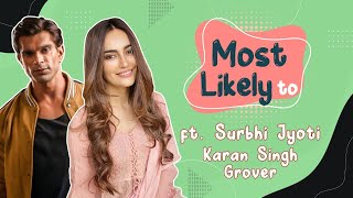 Surbhi Jyoti & Karan Singh Grover reveal who gets annoyed easily, pulls off pranks | Most Likely To