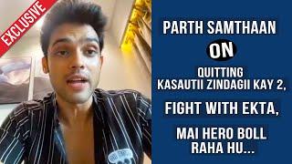 Parth Samthaan On Quitting Kasautii 2, Fight With Ekta, Rejections, Mai Hero Boll Raha Hu Web Series
