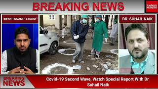 Covid-19 Second Wave, Watch Special Report With Dr Suhail Naik