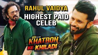 Khatron Ke Khiladi 11 Ke Highest Paid Celeb Bane Rahul Vaidya?   Kitne Paise Liye?