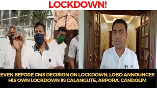 Even before CMs decision on Lockdown, Lobo announces his own lockdown in Calangute, Arpora, Candolim