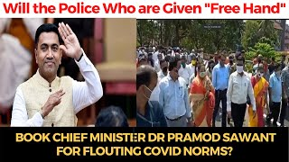 """Will the Police Who are Given """"Free Hand"""" Book CM for flouting COVID norms?"""