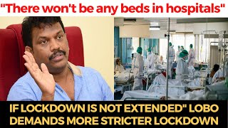 """""""There won't be any beds in hospitals if lockdown is not extended"""" Lobo demands more stricter curbs"""