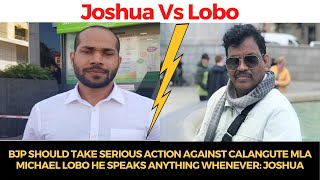 BJP Should take serious action against Calangute MLA Lobo he speaks anything whenever: Joshua
