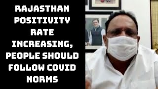 Rajasthan Positivity Rate Increasing, People Should Ffollow COVID Norms, Says Health Minister Sharma