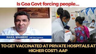 Is Goa Govt forcing people to get vaccinated at private hospitals at higher cost?: AAP