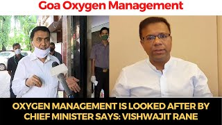 #Oxygen management is looked after by Chief Minister says: Vishwajit Rane