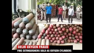 Delhi Police arrests three people for selling fire extinguisher instead of oxygen cylinder