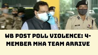 WB Post Poll Violence: 4-Member MHA Team Arrives In Kolkata | Catch News